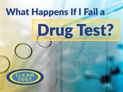What Happens If I Fail A Drug Test?