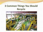 3 Common Things You Should Recycle