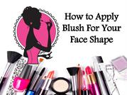 How To Apply Blush For Different Face Shapee