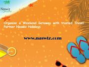 Organize a Weekend Getaway with trusted Travel Partner Naswiz Holidays