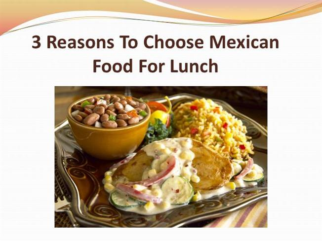 3 reasons to choose mexican food for lunch authorstream forumfinder Gallery