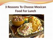 3 Reasons To Choose Mexican Food For Lunch
