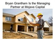 Bryan Grantham Is the Managing Partner at Mojave Capital