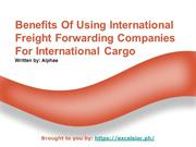 Benefits Of Using International Freight Forwarding Companies For Inter
