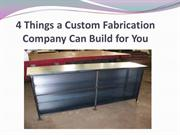 4 Things a Custom Fabrication Company Can Build for You