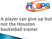 A player can give up but not the Houston basketball trainer