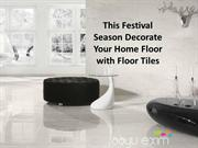 This Festival Season Decorate Your Home Floor with Floor Tiles