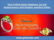 How to Bring Home Happiness, Joy and Auspiciousness with Designer Jewe