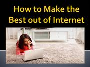 How to Make the Best out of Internet