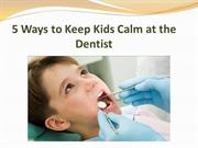 5 Ways to Keep Kids Calm at the Dentist