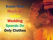 Know how much an Indian wedding spends on only clothes