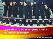 Learn How To Do Synergistic Product Placement In Sydney