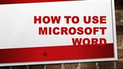 HOW TO USE MICROSOFT WORD