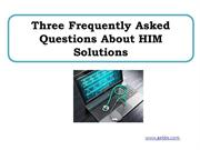 Three Frequently Asked Questions About HIM Solutions
