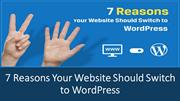 7 Reasons Your Website Should Switch to WordPress