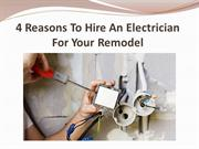 4 Reasons To Hire An Electrician For Your Remodel