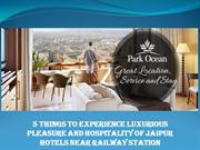 5 Things to Experience Luxurious Pleasure and Hospitality of Jaipur Ho