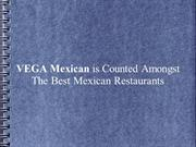 VEGA Mexican is Counted Amongst The Best Mexican Restaurants