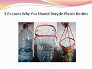 3 Reasons Why You Should Recycle Plastic Bottles