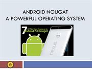Android Nougat – A Powerful Operating System