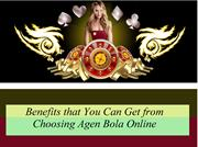 Benefits that You Can Get from Choosing Agen Bola Online