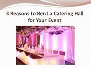 3 Reasons to Rent a Catering Hall for Your Event