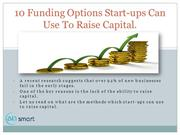 10 Funding Options Start-ups Can Use To Raise Capital.