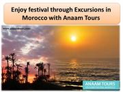 Enjoy festival tour through Excursions in Morocco with Anaam Tours