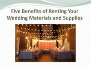 Five Benefits of Renting Your Wedding Materials and Supplies