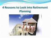 4 Reasons to Look into Retirement Planning