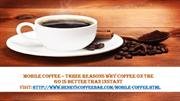 Mobile Coffee – Three Reasons Why Coffee On