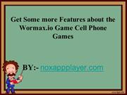 Get Some more Features about the Wormax.io Game Cell Phone Games
