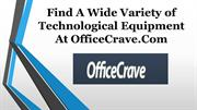 Find A Wide Variety of Technological Equipment At OfficeCrave.Com