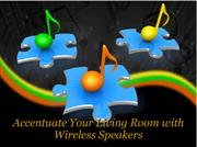 Accentuate Your Living Room with Wireless Speakers