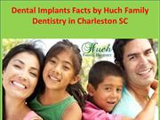 Dental Implants Facts by Huch Family Dentistry in Charleston