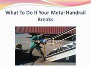 What To Do If Your Metal Handrail Breaks