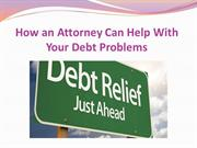 How an Attorney Can Help With Your Debt Problems