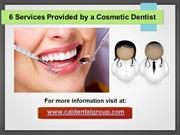 6 Services Provided by a Cosmetic Dentist
