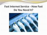 Fast Internet Service - How Fast Do You Need It?