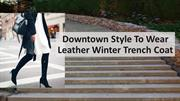 Downtown Style To Wear Winter Leather Jacket