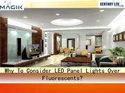 Why To Consider LED Panel Lights Over Fluorescents?