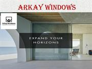 Why choose Arkay Windows for Door and Windows
