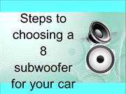 Steps to choosing a 8 subwoofer for your car