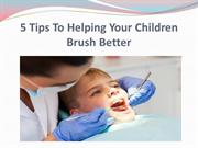 5 Tips To Helping Your Children Brush Better
