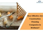 How Effective Are Construction Cleaning Companies In Brisbane?