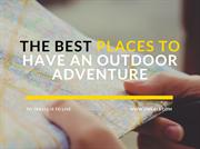 The Best Places to Have an Outdoor Adventure