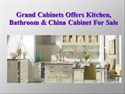 Grand Cabinets Offers Kitchen, Bathroom & China Cabinet For Sale