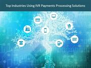 Top Industries Using IVR Payments Processing Solutions