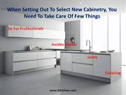 When Setting Out To Select New Cabinetry, You Need To Take Care Of Few