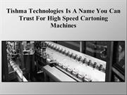 Tishma Technologies Is A Name You Can Trust For Cartoning Machines